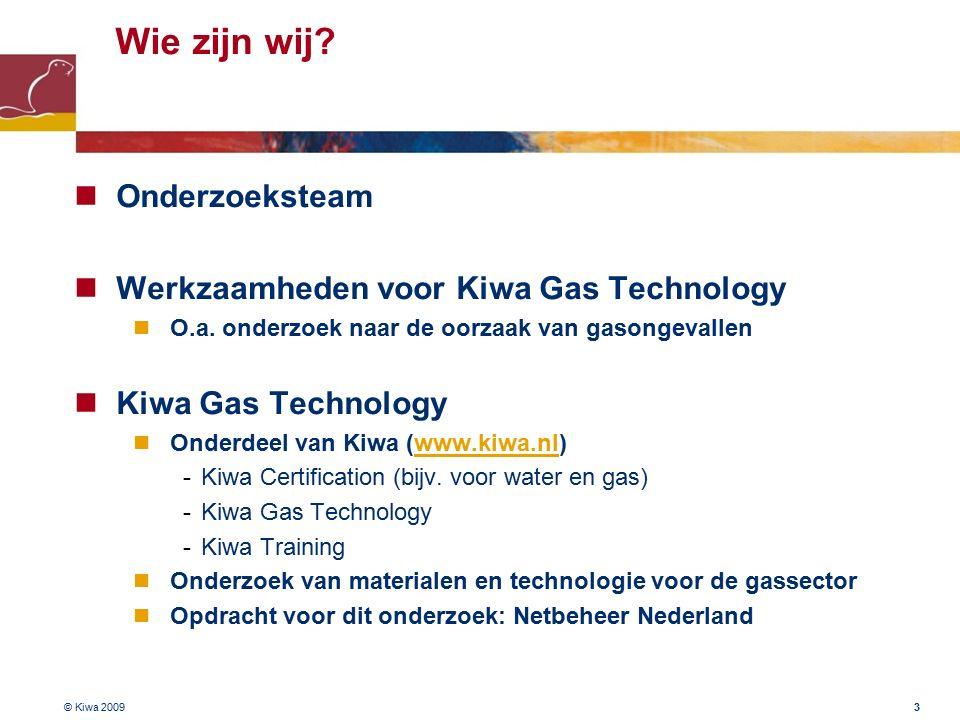 © Kiwa 2009 3 Wie zijn wij. Onderzoeksteam Werkzaamheden voor Kiwa Gas Technology O.a.