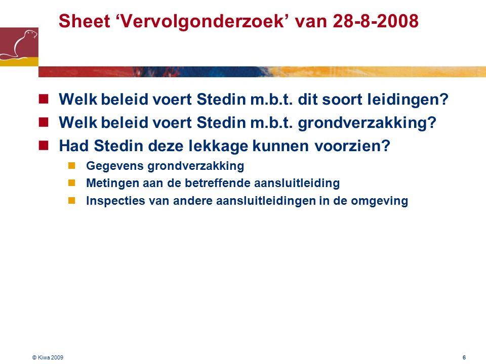© Kiwa 2009 6 Sheet 'Vervolgonderzoek' van 28-8-2008 Welk beleid voert Stedin m.b.t.