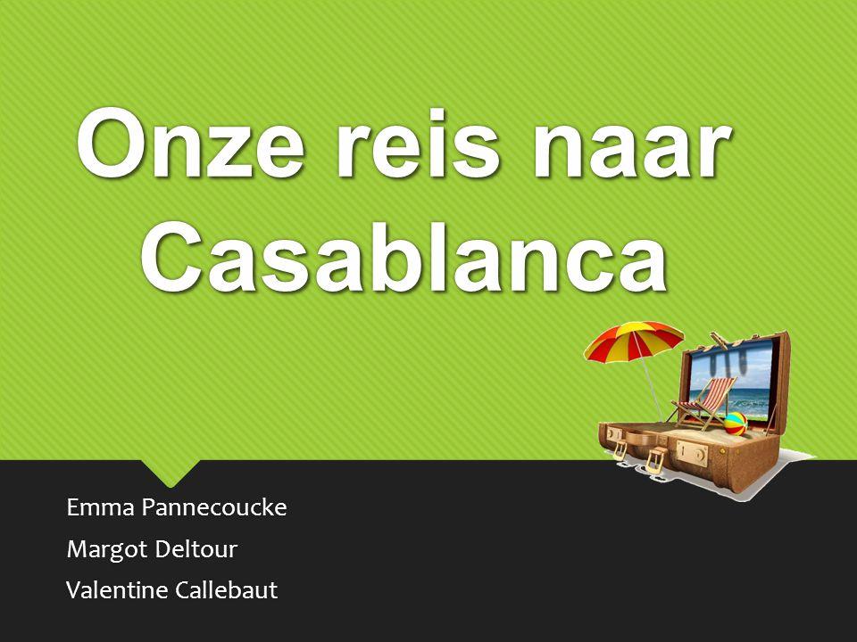 Onze reis naar Casablanca Emma Pannecoucke Margot Deltour Valentine Callebaut Emma Pannecoucke Margot Deltour Valentine Callebaut