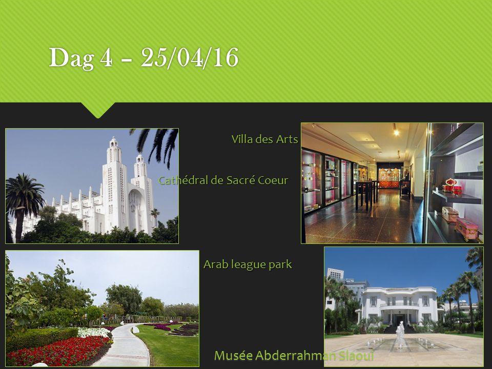 Dag 4 – 25/04/16 Arab league park Cathédral de Sacré Coeur Villa des Arts Musée Abderrahman Slaoui
