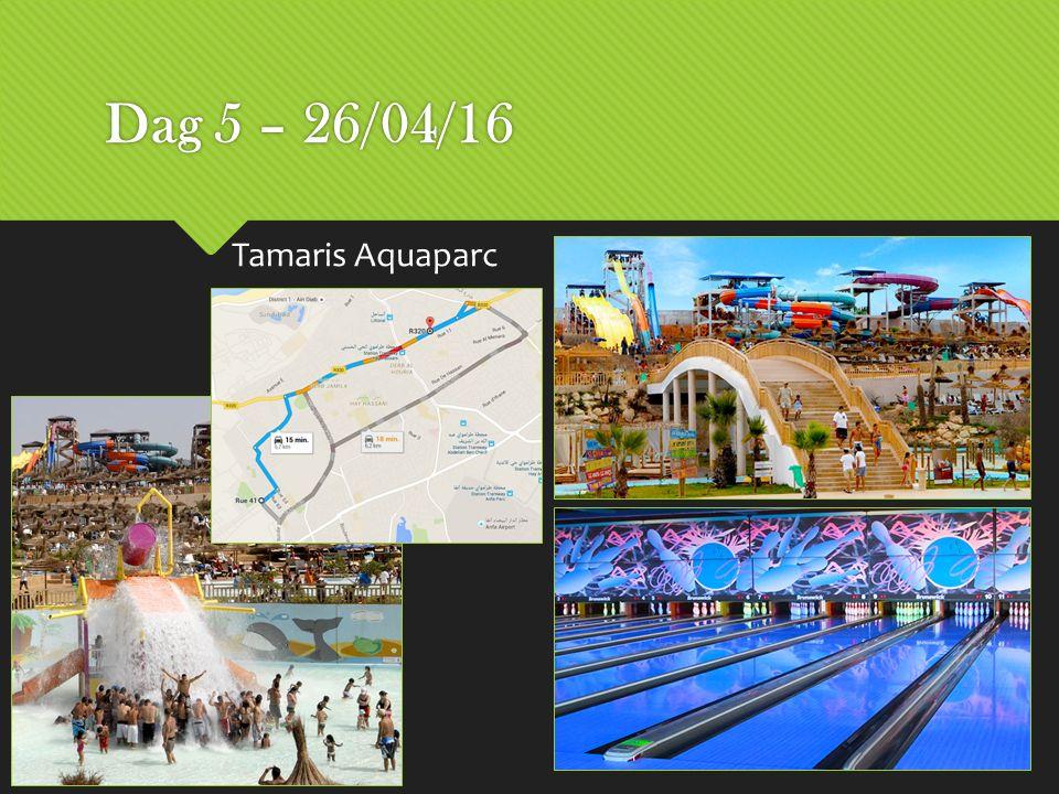 Dag 5 – 26/04/16 Tamaris Aquaparc