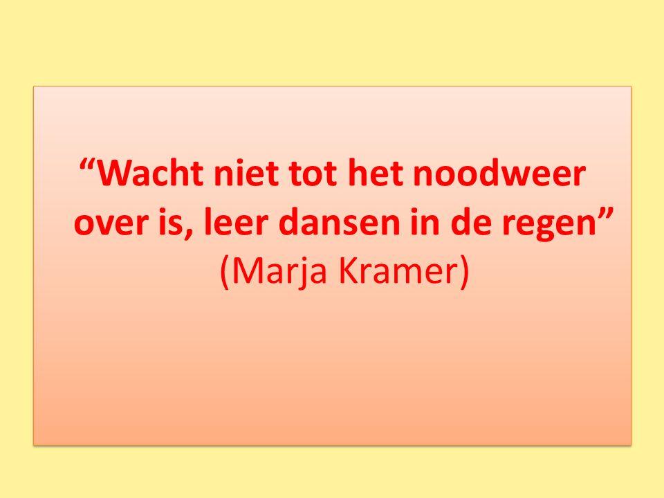 Wacht niet tot het noodweer over is, leer dansen in de regen (Marja Kramer)