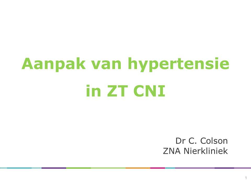 1 Aanpak van hypertensie in ZT CNI Dr C. Colson ZNA Nierkliniek