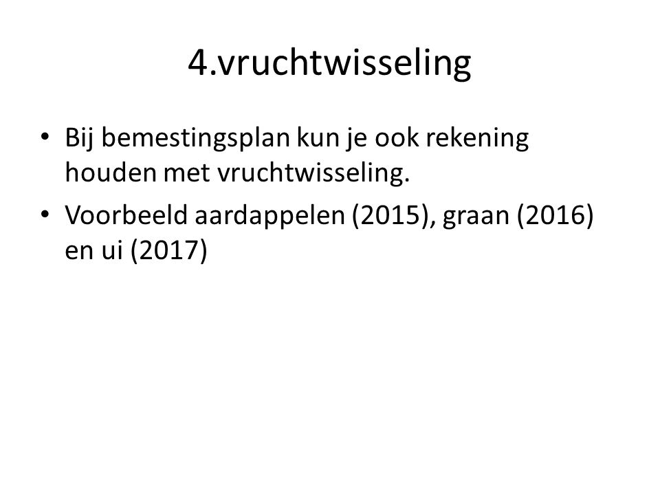 4.vruchtwisseling Bij bemestingsplan kun je ook rekening houden met vruchtwisseling.