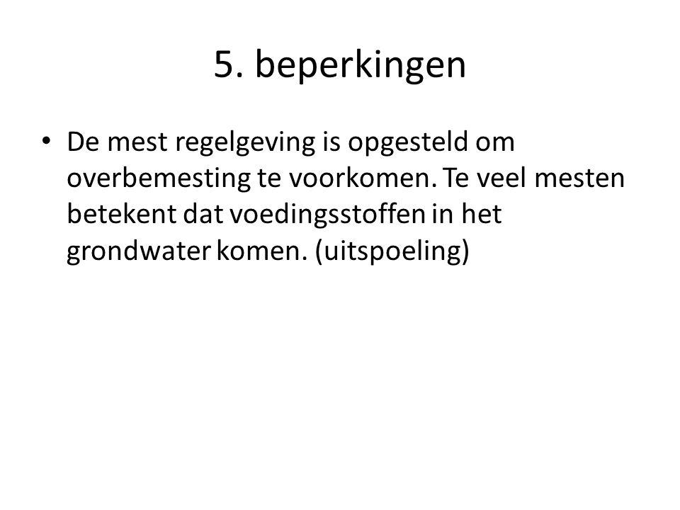 5. beperkingen De mest regelgeving is opgesteld om overbemesting te voorkomen.