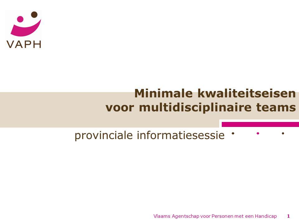 Vlaams Agentschap voor Personen met een Handicap1 Minimale kwaliteitseisen voor multidisciplinaire teams provinciale informatiesessie