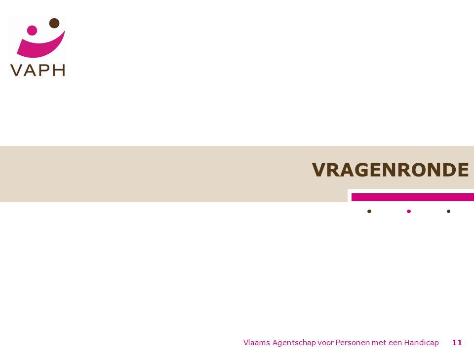 Vlaams Agentschap voor Personen met een Handicap11 VRAGENRONDE