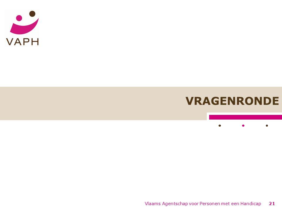 Vlaams Agentschap voor Personen met een Handicap21 VRAGENRONDE