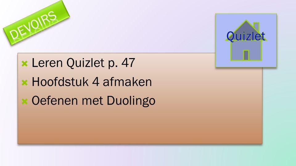  Leren Quizlet p. 47  Hoofdstuk 4 afmaken  Oefenen met Duolingo  Leren Quizlet p. 47  Hoofdstuk 4 afmaken  Oefenen met Duolingo