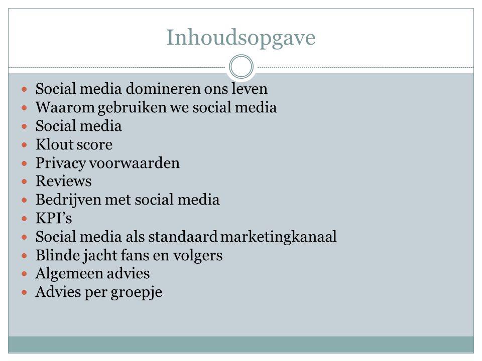 Inhoudsopgave Social media domineren ons leven Waarom gebruiken we social media Social media Klout score Privacy voorwaarden Reviews Bedrijven met soc