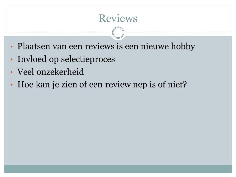 Reviews Plaatsen van een reviews is een nieuwe hobby Invloed op selectieproces Veel onzekerheid Hoe kan je zien of een review nep is of niet?