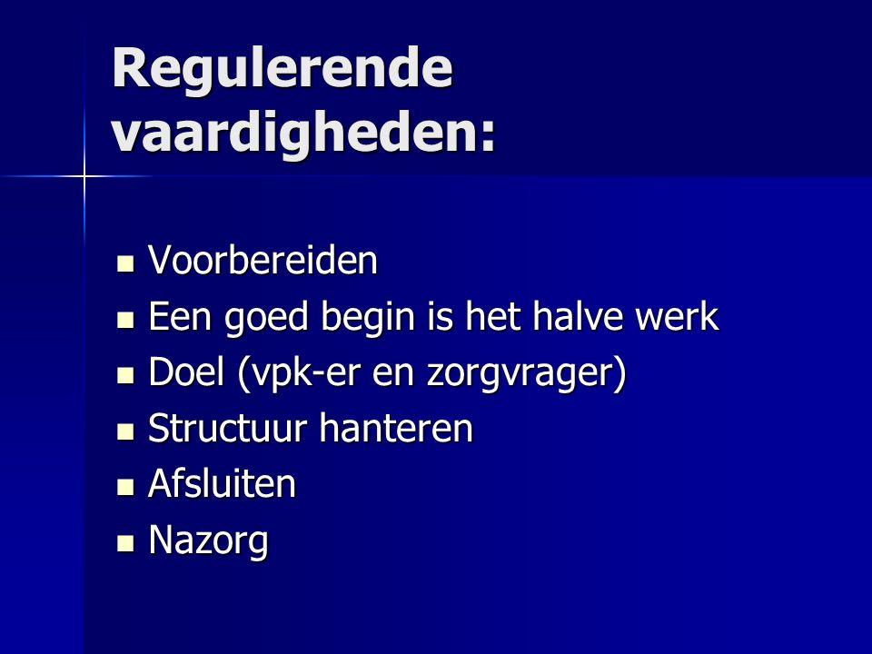 Regulerende vaardigheden: Voorbereiden Voorbereiden Een goed begin is het halve werk Een goed begin is het halve werk Doel (vpk-er en zorgvrager) Doel