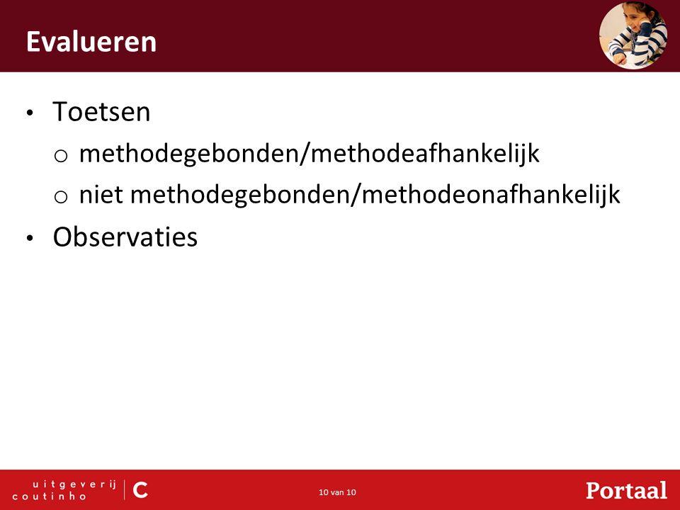10 van 10 Evalueren Toetsen o methodegebonden/methodeafhankelijk o niet methodegebonden/methodeonafhankelijk Observaties