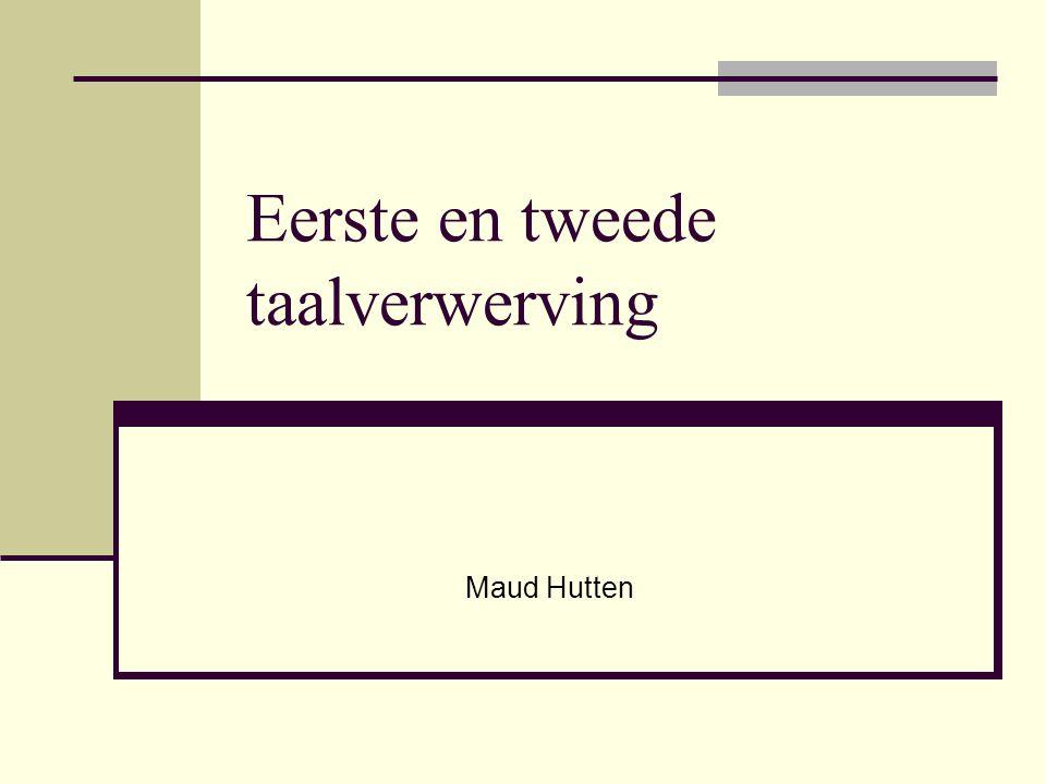 Eerste en tweede taalverwerving Maud Hutten
