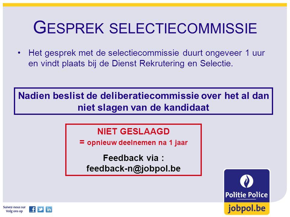 G ESPREK SELECTIECOMMISSIE Het gesprek met de selectiecommissie duurt ongeveer 1 uur en vindt plaats bij de Dienst Rekrutering en Selectie.