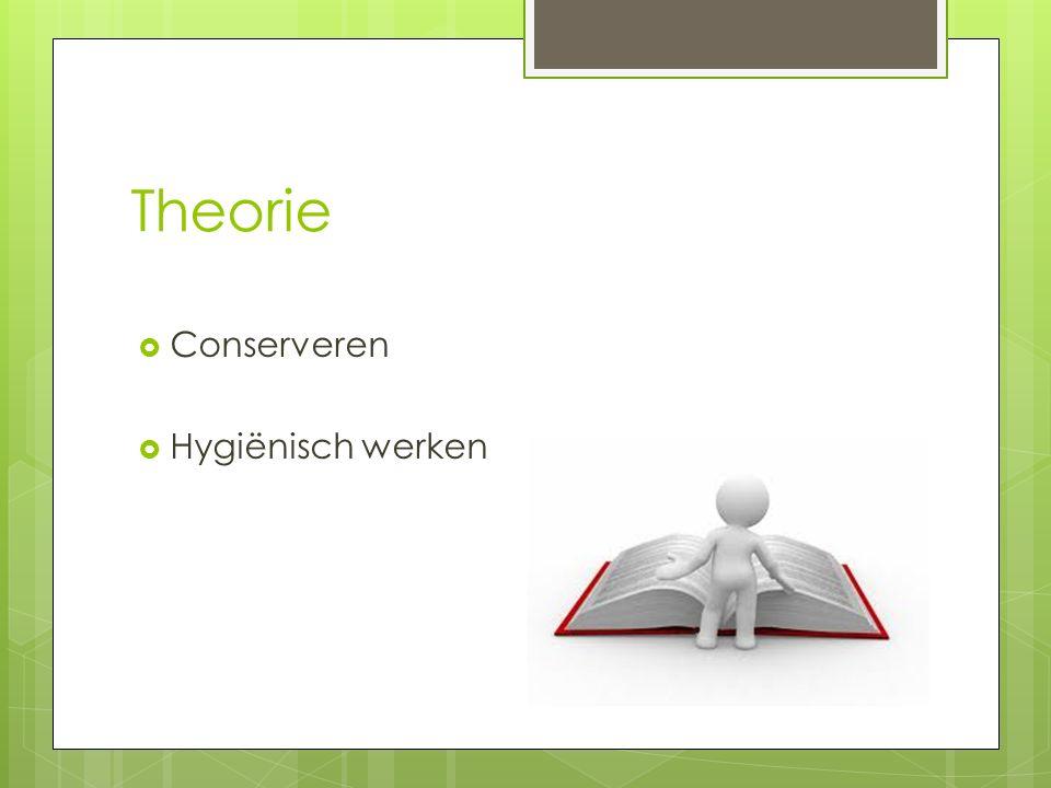 Theorie  Conserveren  Hygiënisch werken