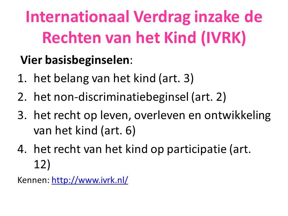 Internationaal Verdrag inzake de Rechten van het Kind (IVRK) Vier basisbeginselen: 1.het belang van het kind (art. 3) 2.het non-discriminatiebeginsel