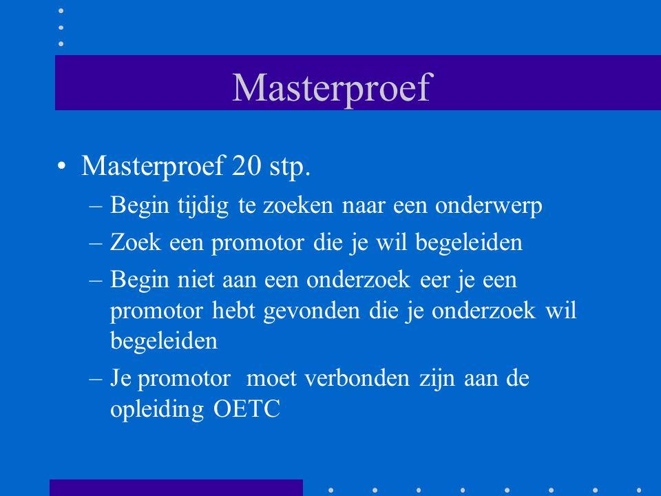Masterproef Masterproef 20 stp. –Begin tijdig te zoeken naar een onderwerp –Zoek een promotor die je wil begeleiden –Begin niet aan een onderzoek eer