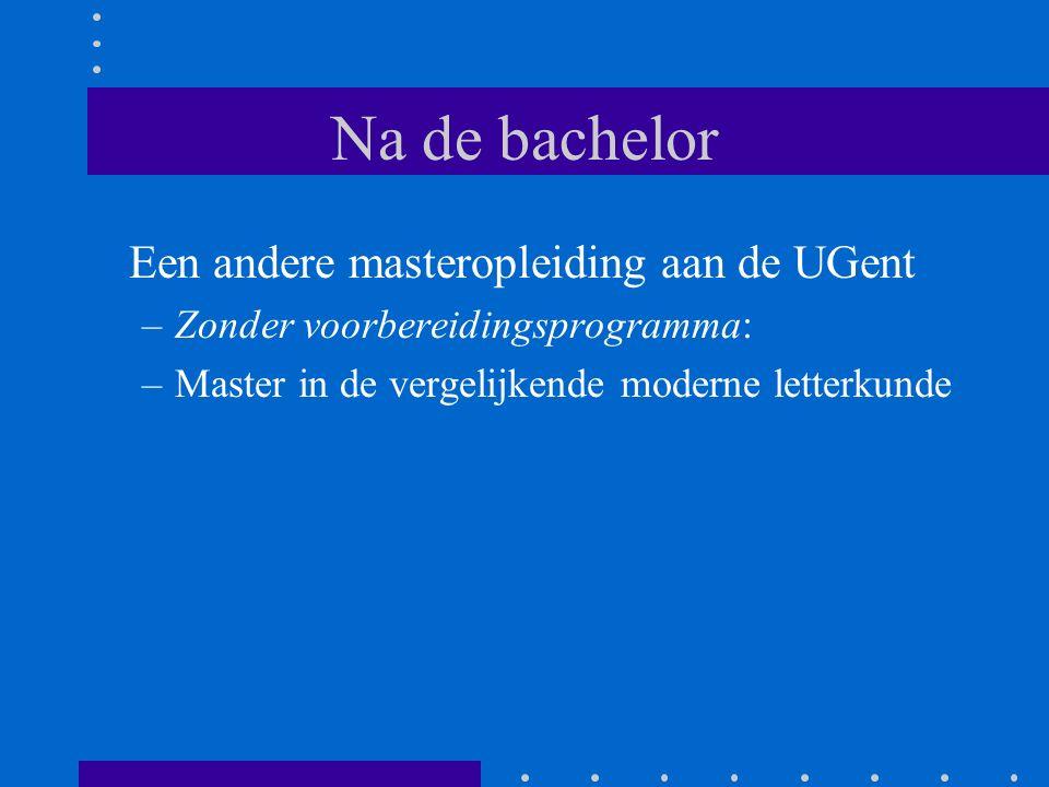 Na de bachelor Een andere masteropleiding aan de UGent –Zonder voorbereidingsprogramma: –Master in de vergelijkende moderne letterkunde