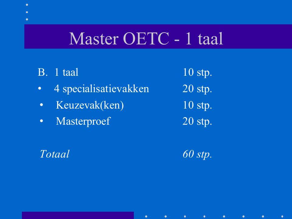 Master OETC - 1 taal B.1 taal 10 stp. 4 specialisatievakken 20 stp. Keuzevak(ken) 10 stp. Masterproef20 stp. Totaal 60 stp.