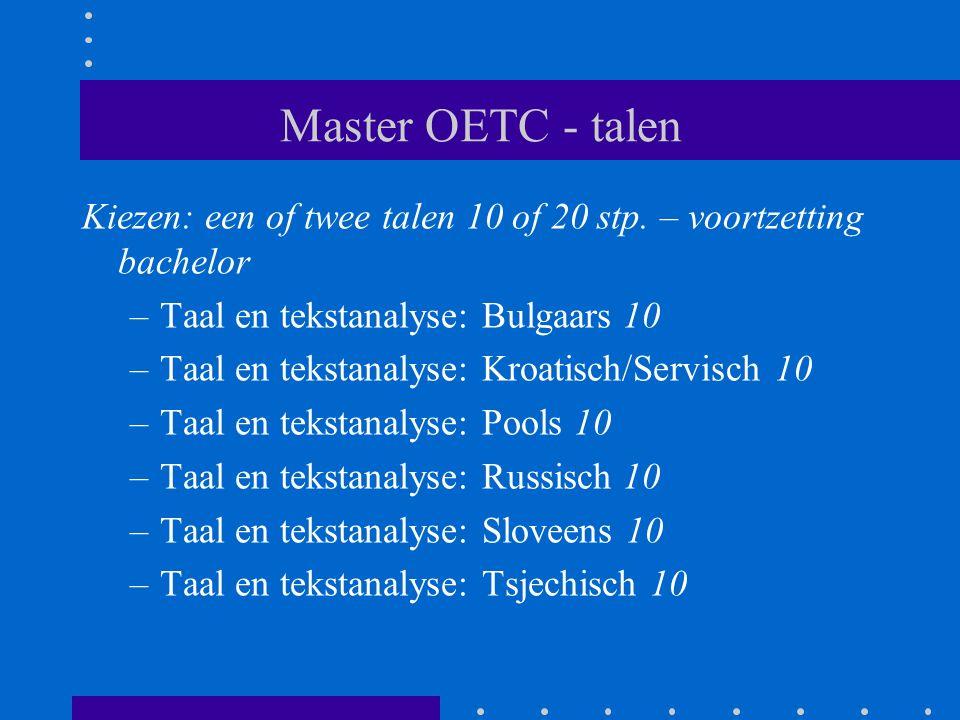 Master OETC - talen Kiezen: een of twee talen 10 of 20 stp. – voortzetting bachelor –Taal en tekstanalyse: Bulgaars 10 –Taal en tekstanalyse: Kroatisc