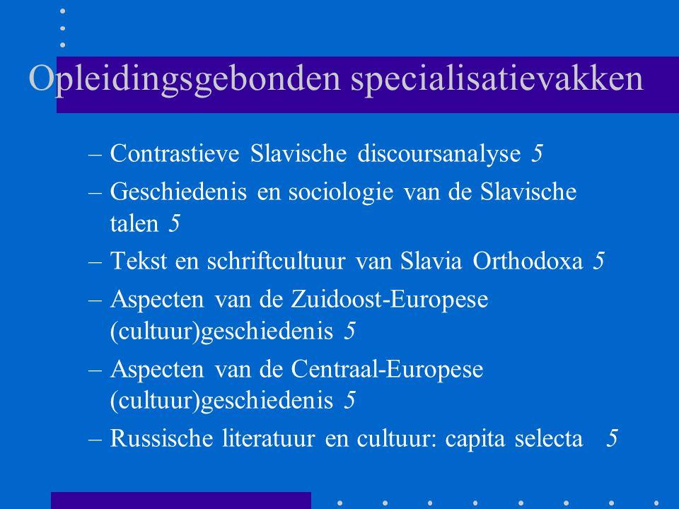 Opleidingsgebonden specialisatievakken –Contrastieve Slavische discoursanalyse 5 –Geschiedenis en sociologie van de Slavische talen 5 –Tekst en schrif
