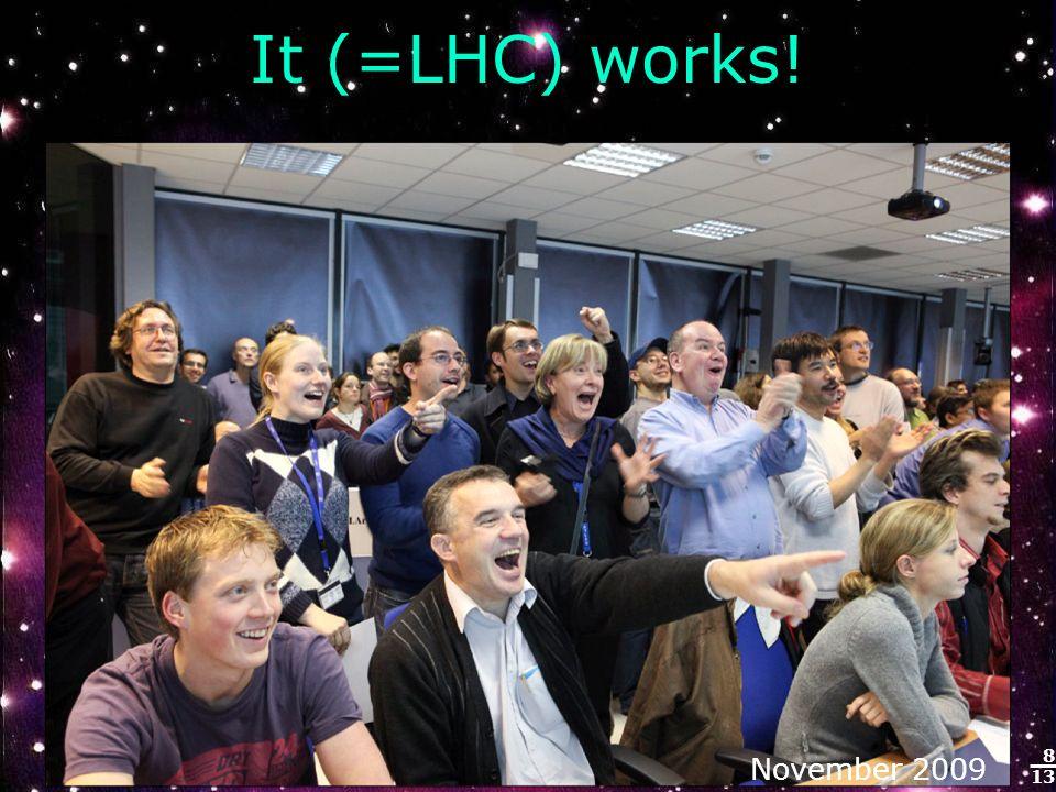 8 13 It (=LHC) works! November 2009