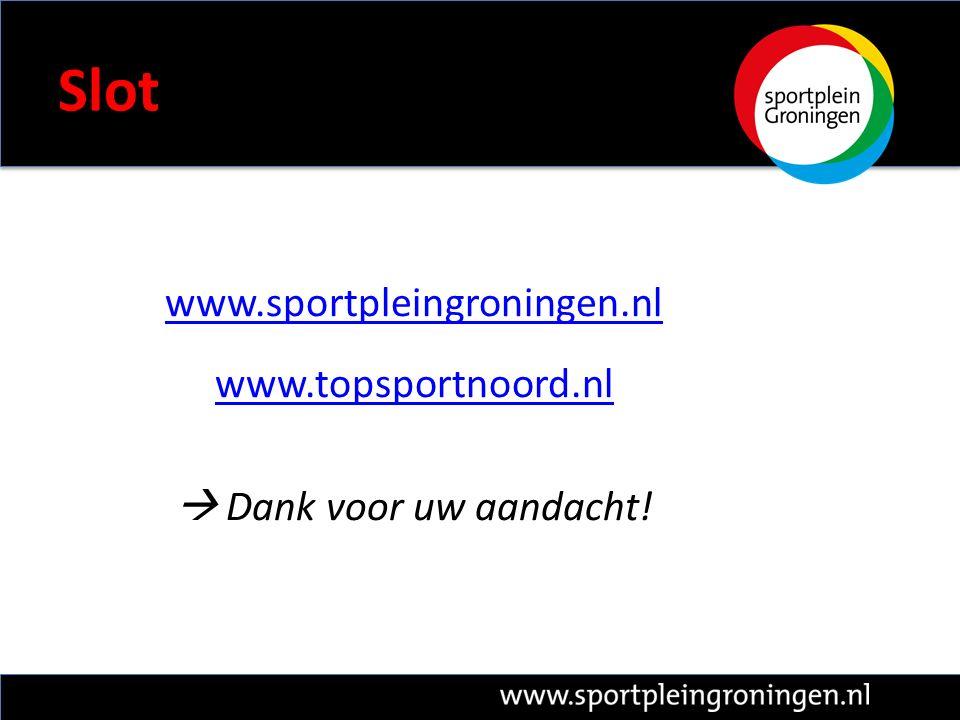 Slot www.sportpleingroningen.nl www.topsportnoord.nl  Dank voor uw aandacht!