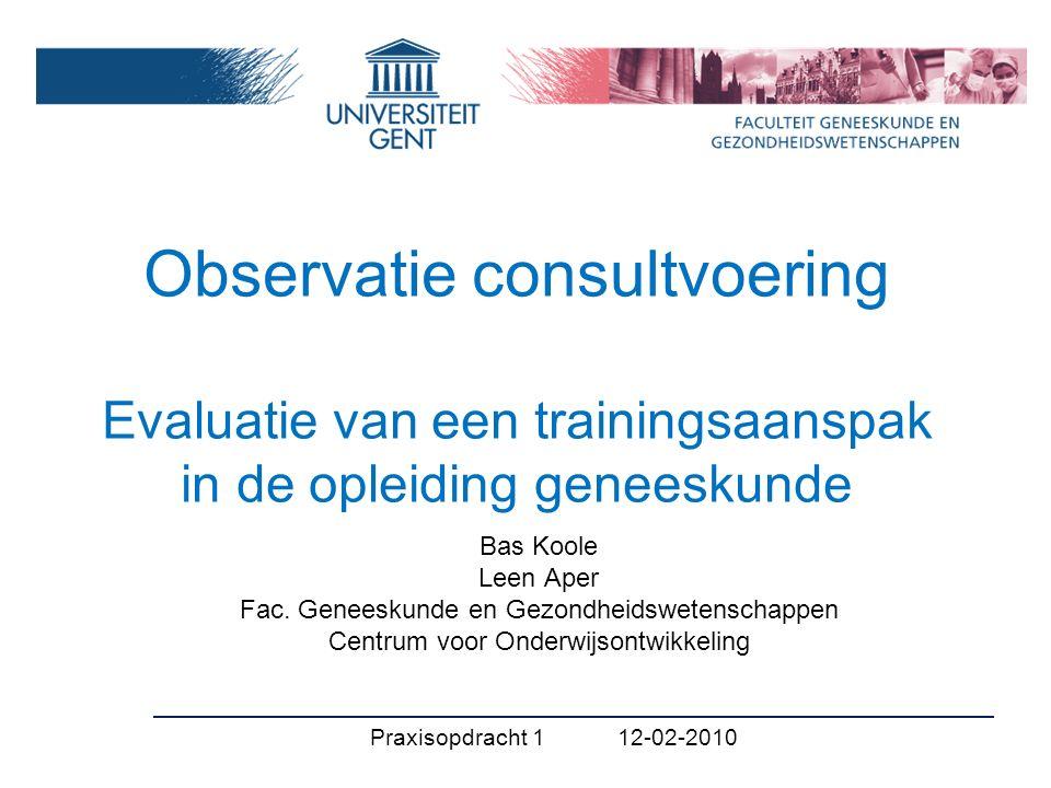 Observatie consultvoering Evaluatie van een trainingsaanspak in de opleiding geneeskunde Bas Koole Leen Aper Fac.
