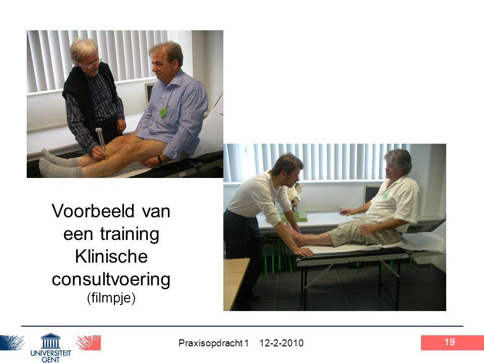 Praxisopdracht 1 12-2-2010 19 Voorbeeld van een training Klinische consultvoering (filmpje)