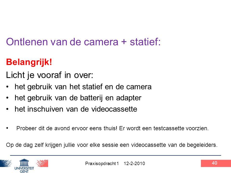 Praxisopdracht 1 12-2-2010 40 Ontlenen van de camera + statief: Belangrijk.
