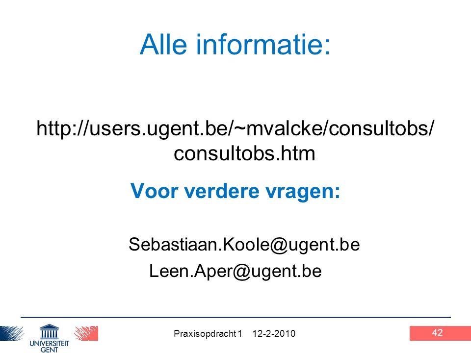 Praxisopdracht 1 12-2-2010 42 Alle informatie: http://users.ugent.be/~mvalcke/consultobs/ consultobs.htm Voor verdere vragen: Sebastiaan.Koole@ugent.be Leen.Aper@ugent.be