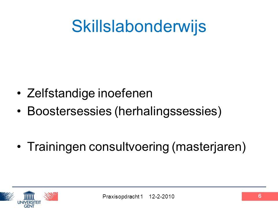 Praxisopdracht 1 12-2-2010 Skillslabonderwijs Zelfstandige inoefenen Boostersessies (herhalingssessies) Trainingen consultvoering (masterjaren) 6