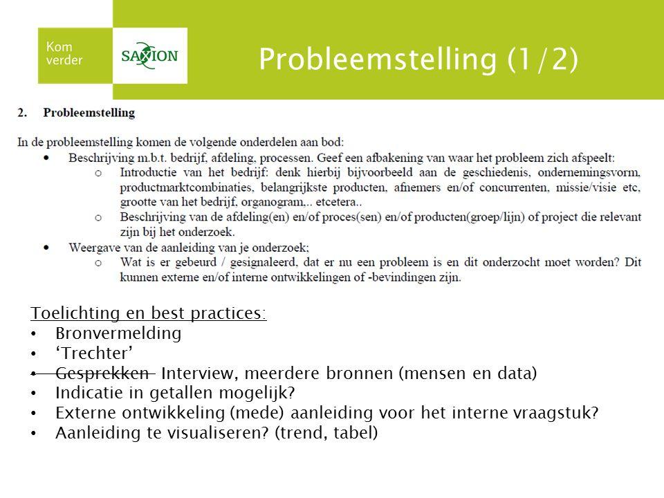 Probleemstelling (1/2) Toelichting en best practices: Bronvermelding 'Trechter' Gesprekken Interview, meerdere bronnen (mensen en data) Indicatie in g