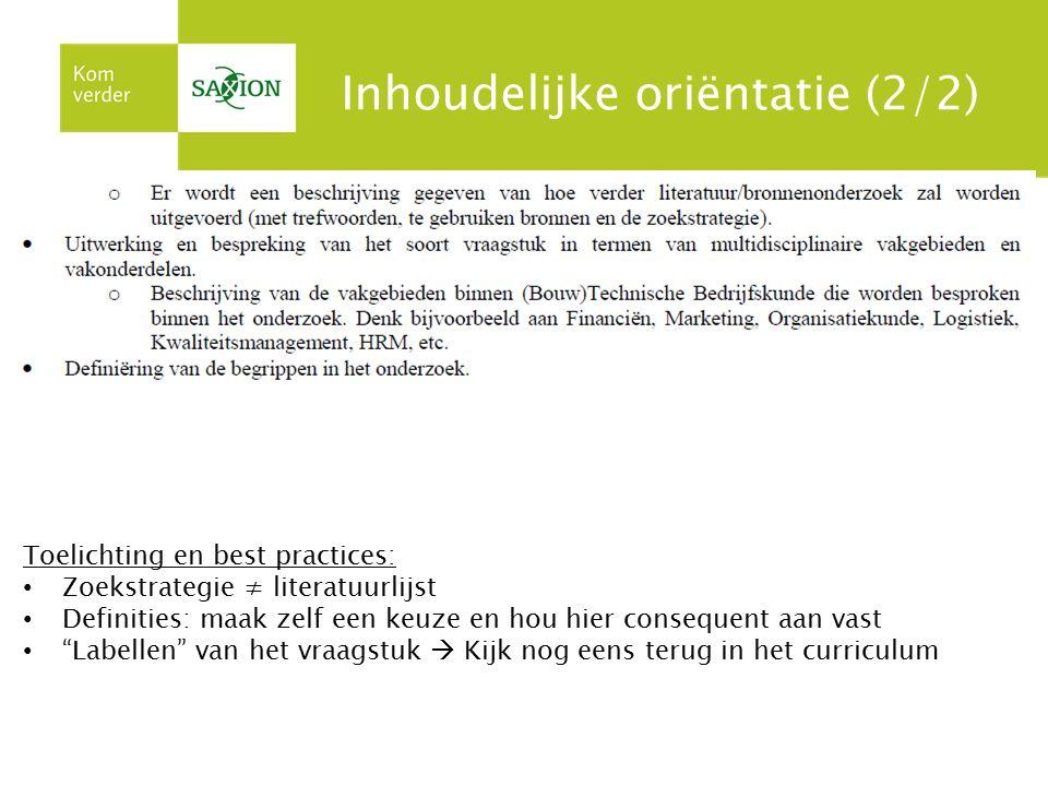Inhoudelijke oriëntatie (2/2) Toelichting en best practices: Zoekstrategie ≠ literatuurlijst Definities: maak zelf een keuze en hou hier consequent aa