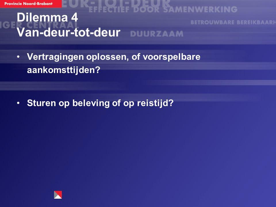 Dilemma 4 Van-deur-tot-deur Vertragingen oplossen, of voorspelbare aankomsttijden? Sturen op beleving of op reistijd?