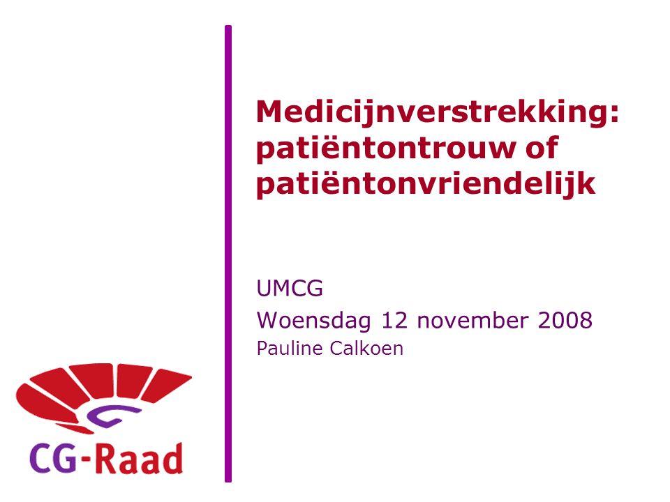 Medicijnverstrekking: patiëntontrouw of patiëntonvriendelijk UMCG Woensdag 12 november 2008 Pauline Calkoen