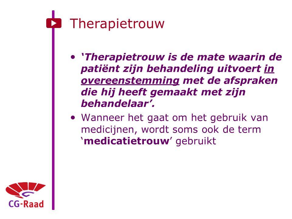 Therapietrouw 'Therapietrouw is de mate waarin de patiënt zijn behandeling uitvoert in overeenstemming met de afspraken die hij heeft gemaakt met zijn