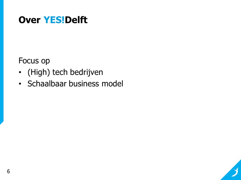 6 Over YES!Delft Focus op (High) tech bedrijven Schaalbaar business model