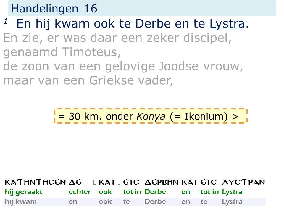 1 En hij kwam ook te Derbe en te Lystra.