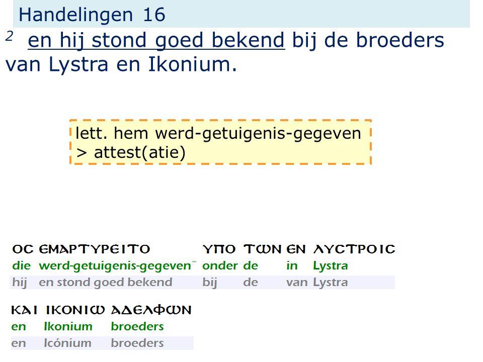2 en hij stond goed bekend bij de broeders van Lystra en Ikonium.