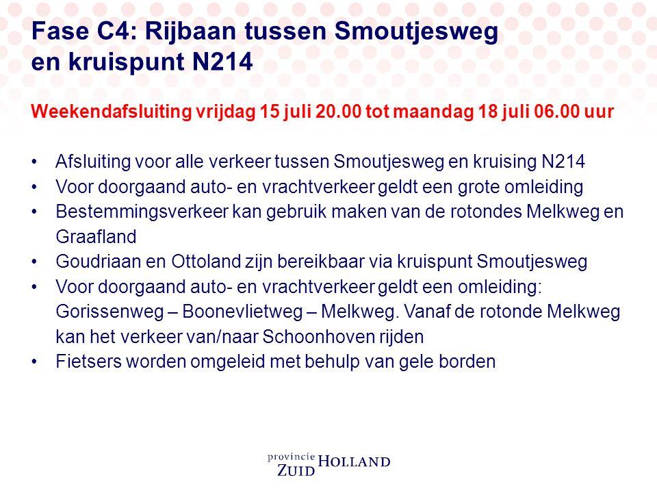 Fase C4: Rijbaan tussen Smoutjesweg en kruispunt N214 Weekendafsluiting vrijdag 15 juli 20.00 tot maandag 18 juli 06.00 uur Afsluiting voor alle verkeer tussen Smoutjesweg en kruising N214 Voor doorgaand auto- en vrachtverkeer geldt een grote omleiding Bestemmingsverkeer kan gebruik maken van de rotondes Melkweg en Graafland Goudriaan en Ottoland zijn bereikbaar via kruispunt Smoutjesweg Voor doorgaand auto- en vrachtverkeer geldt een omleiding: Gorissenweg – Boonevlietweg – Melkweg.