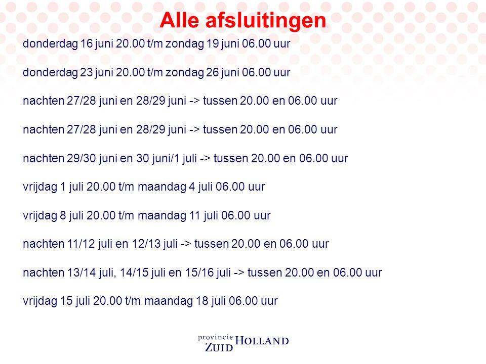 Alle afsluitingen donderdag 16 juni 20.00 t/m zondag 19 juni 06.00 uur donderdag 23 juni 20.00 t/m zondag 26 juni 06.00 uur nachten 27/28 juni en 28/29 juni -> tussen 20.00 en 06.00 uur nachten 29/30 juni en 30 juni/1 juli -> tussen 20.00 en 06.00 uur vrijdag 1 juli 20.00 t/m maandag 4 juli 06.00 uur vrijdag 8 juli 20.00 t/m maandag 11 juli 06.00 uur nachten 11/12 juli en 12/13 juli -> tussen 20.00 en 06.00 uur nachten 13/14 juli, 14/15 juli en 15/16 juli -> tussen 20.00 en 06.00 uur vrijdag 15 juli 20.00 t/m maandag 18 juli 06.00 uur