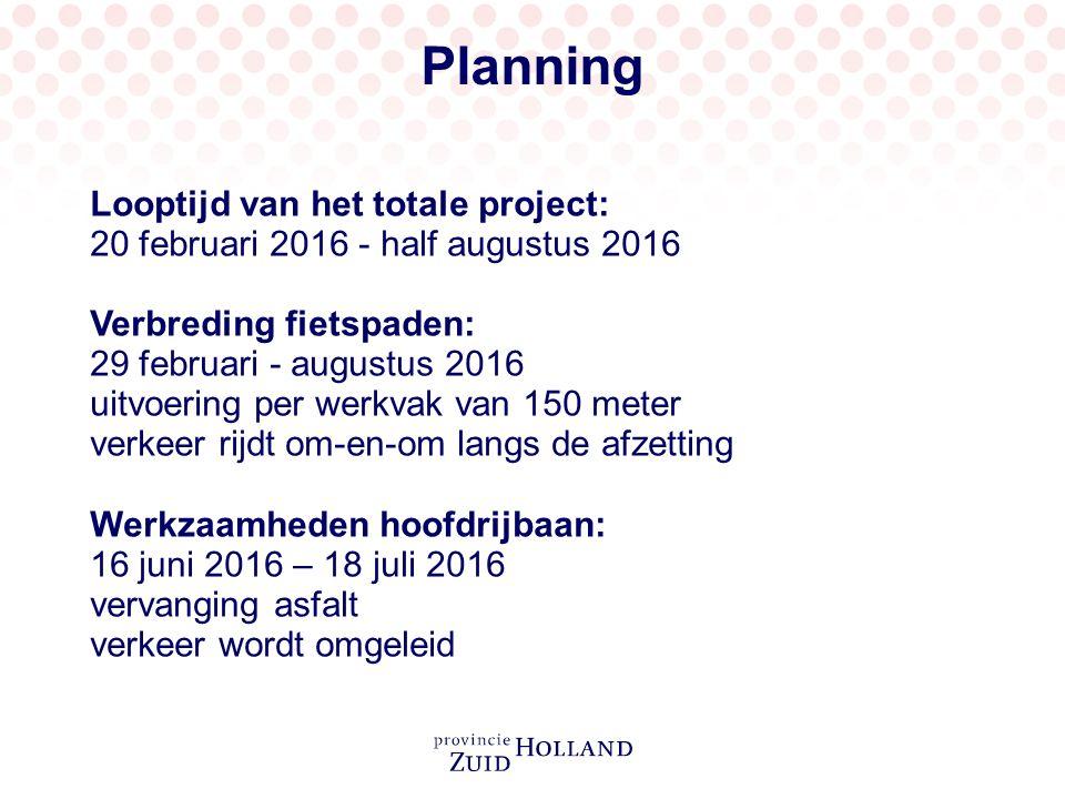 Planning Looptijd van het totale project: 20 februari 2016 - half augustus 2016 Verbreding fietspaden: 29 februari - augustus 2016 uitvoering per werkvak van 150 meter verkeer rijdt om-en-om langs de afzetting Werkzaamheden hoofdrijbaan: 16 juni 2016 – 18 juli 2016 vervanging asfalt verkeer wordt omgeleid