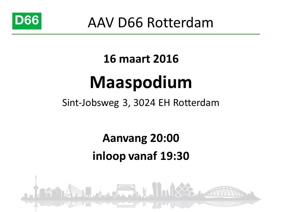 16 maart 2016 Maaspodium Sint-Jobsweg 3, 3024 EH Rotterdam Aanvang 20:00 inloop vanaf 19:30 AAV D66 Rotterdam