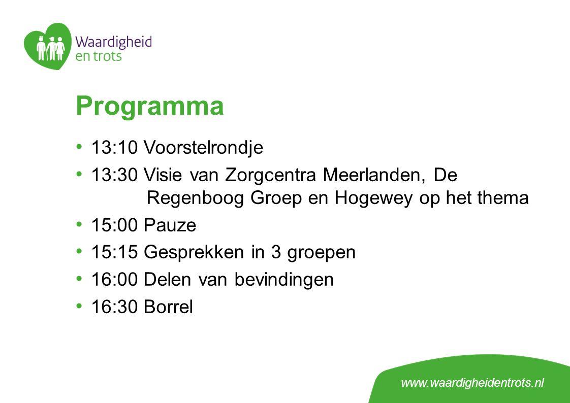 www.waardigheidentrots.nl Programma 13:10 Voorstelrondje 13:30 Visie van Zorgcentra Meerlanden, De Regenboog Groep en Hogewey op het thema 15:00 Pauze