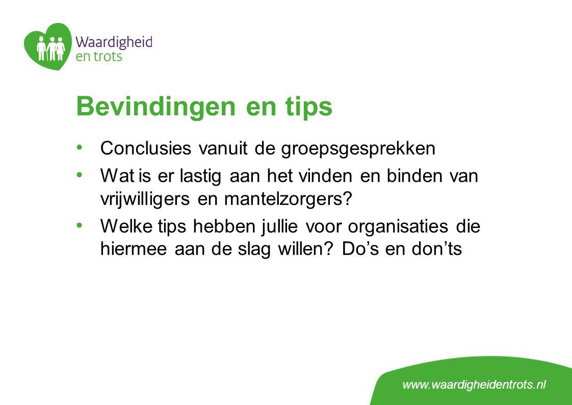 www.waardigheidentrots.nl Bevindingen en tips Conclusies vanuit de groepsgesprekken Wat is er lastig aan het vinden en binden van vrijwilligers en man