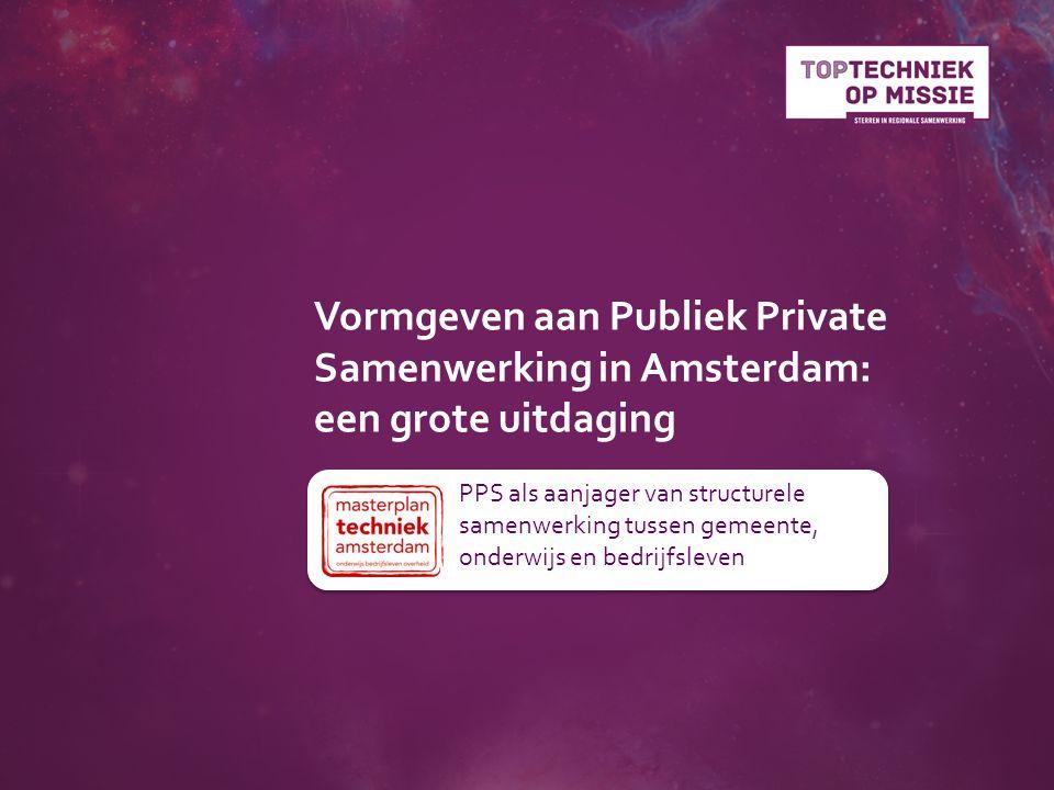 Vormgeven aan Publiek Private Samenwerking in Amsterdam: een grote uitdaging PPS als aanjager van structurele samenwerking tussen gemeente, onderwijs en bedrijfsleven