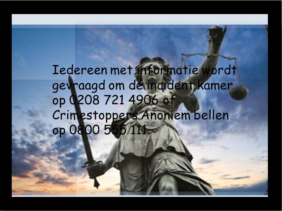 Iedereen met informatie wordt gevraagd om de incident kamer op 0208 721 4906 of Crimestoppers Anoniem bellen op 0800 555 111.