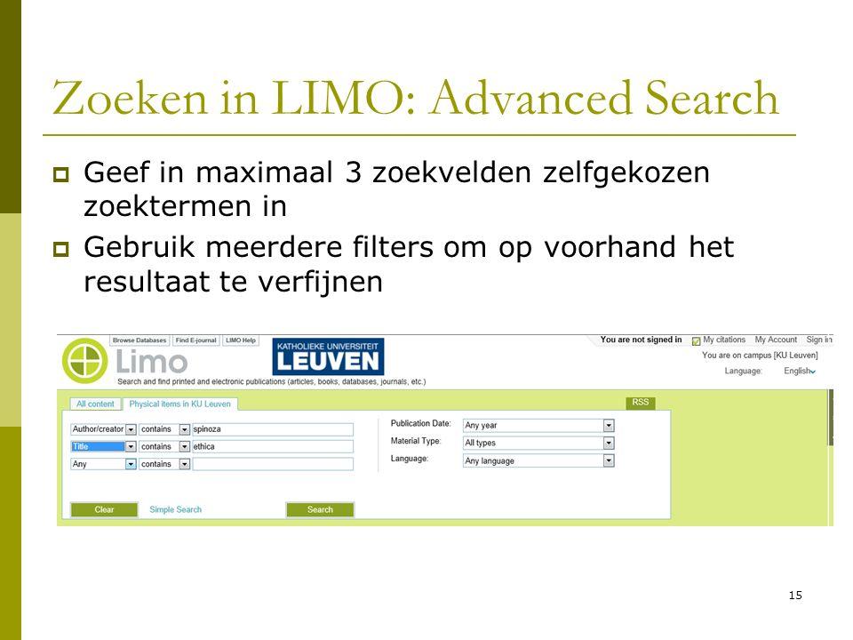 15 Zoeken in LIMO: Advanced Search  Geef in maximaal 3 zoekvelden zelfgekozen zoektermen in  Gebruik meerdere filters om op voorhand het resultaat te verfijnen